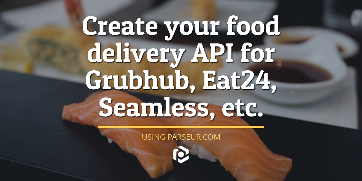 Food delivery API for Grubhub, Eat24, etc  | Parseur